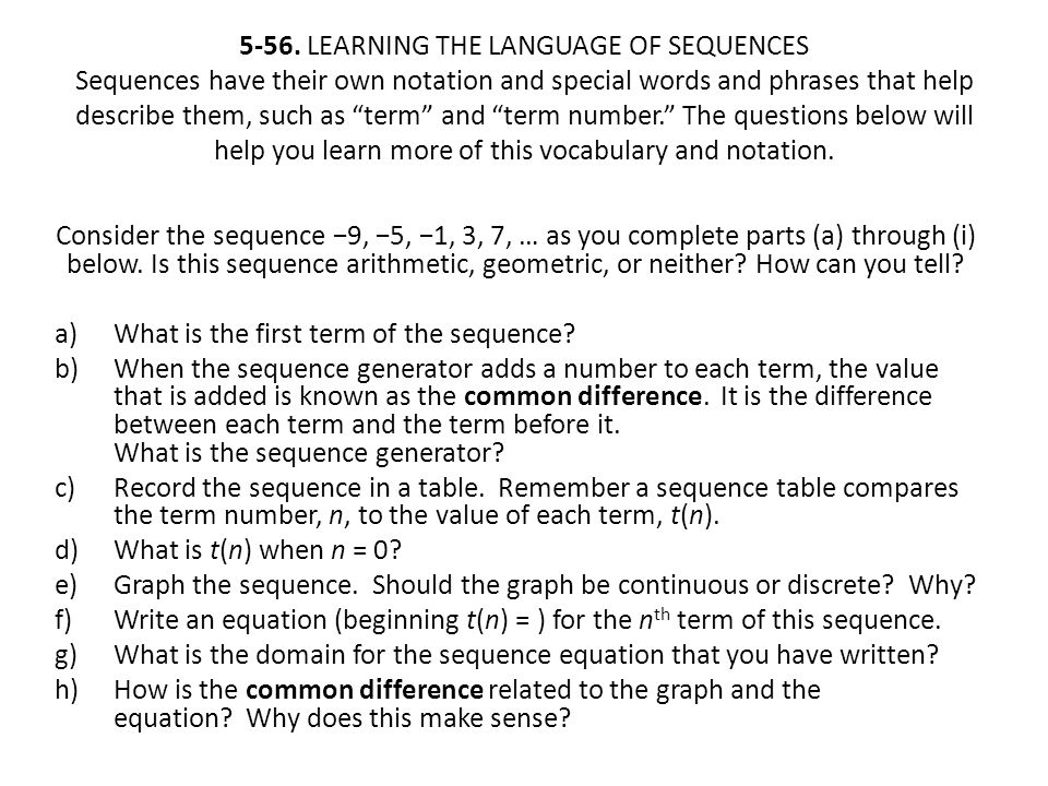 5-56. LEARNING THE LANGUAGE OF SEQUENCES Sequences have their own notation and special words and phrases that help describe them, such as term and term number. The questions below will help you learn more of this vocabulary and notation.