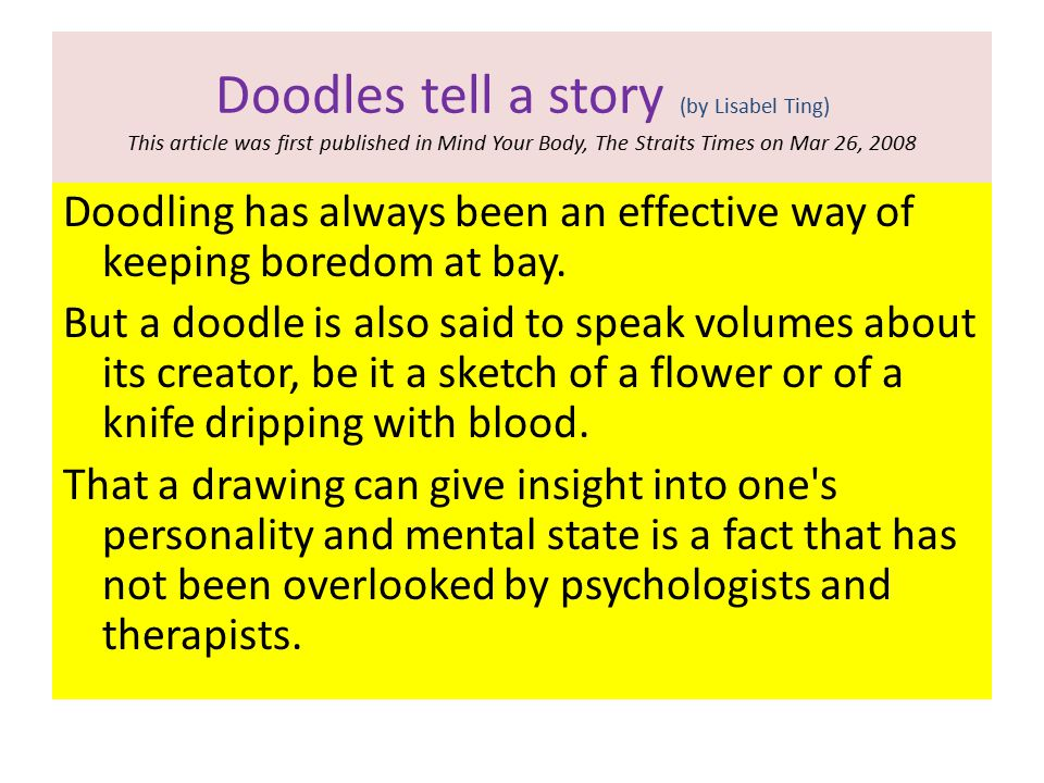 Doodles tell a story (by Lisabel Ting) This article was first published in Mind Your Body, The Straits Times on Mar 26, 2008