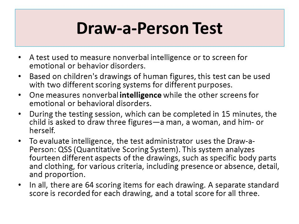Draw-a-Person Test A test used to measure nonverbal intelligence or to screen for emotional or behavior disorders.