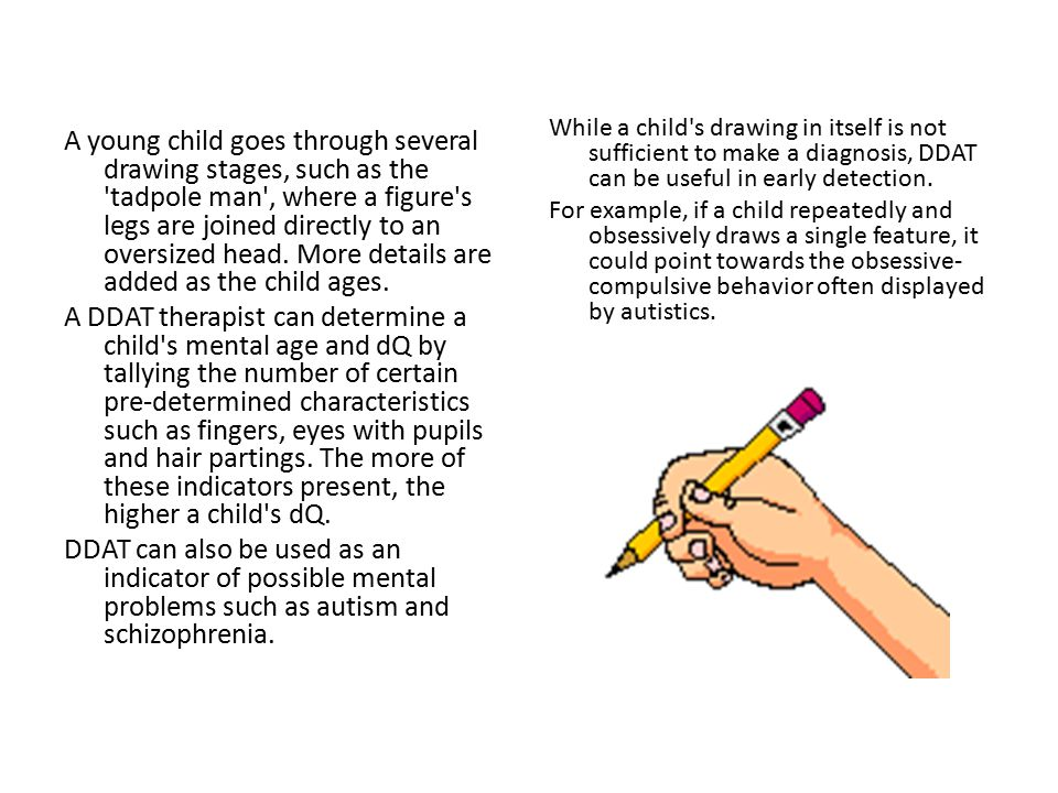 While a child s drawing in itself is not sufficient to make a diagnosis, DDAT can be useful in early detection. For example, if a child repeatedly and obsessively draws a single feature, it could point towards the obsessive-compulsive behavior often displayed by autistics.