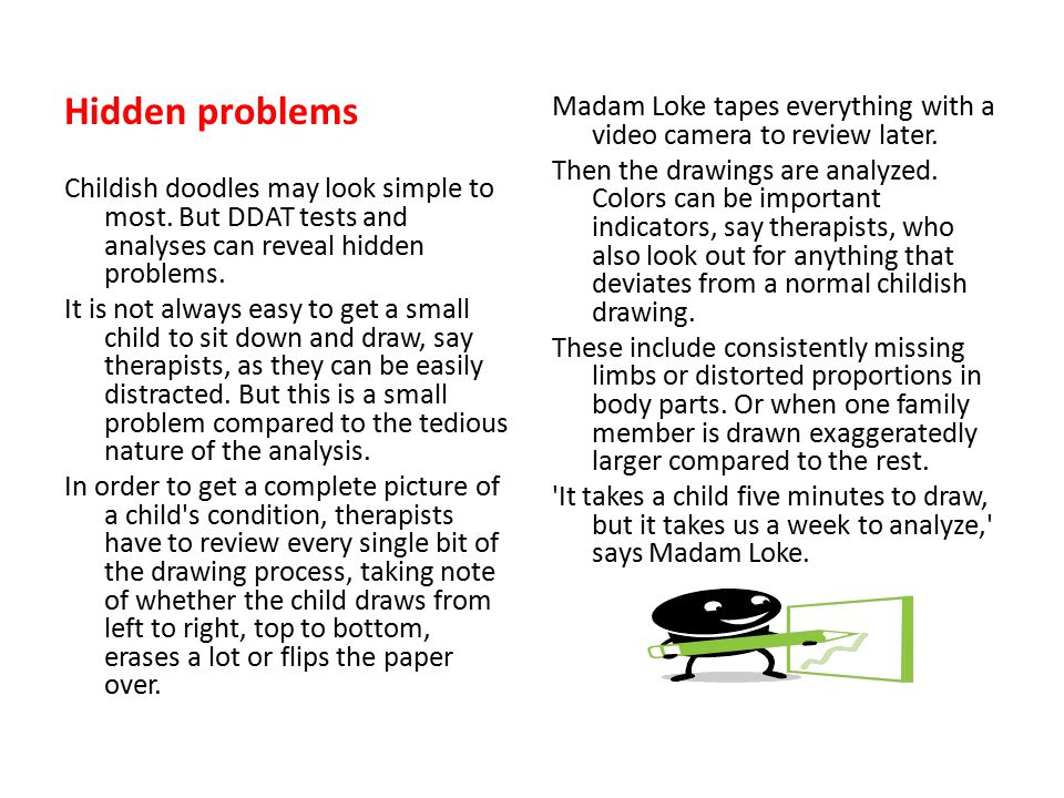 Hidden problems Childish doodles may look simple to most. But DDAT tests and analyses can reveal hidden problems.