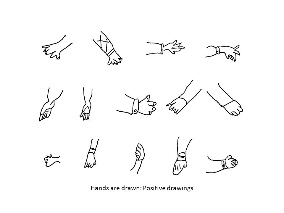Hands are drawn: Positive drawings