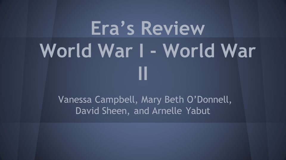 Era's Review World War I - World War II