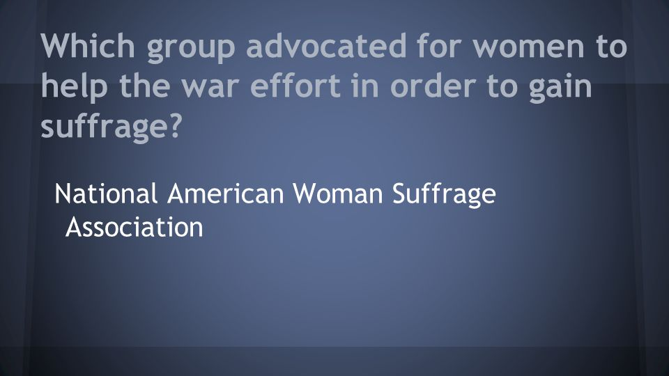 Which group advocated for women to help the war effort in order to gain suffrage