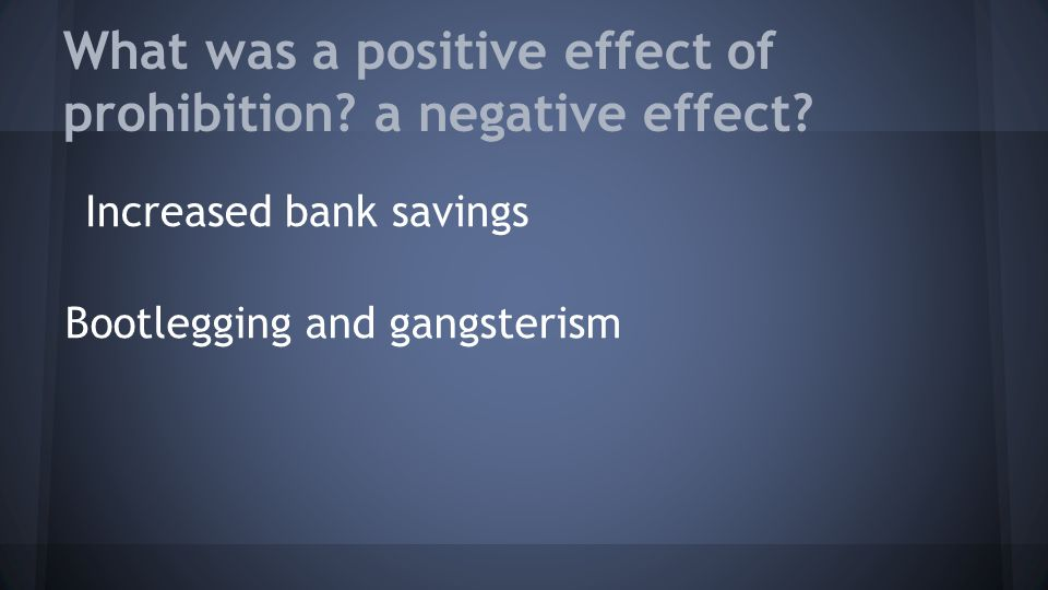 What was a positive effect of prohibition a negative effect