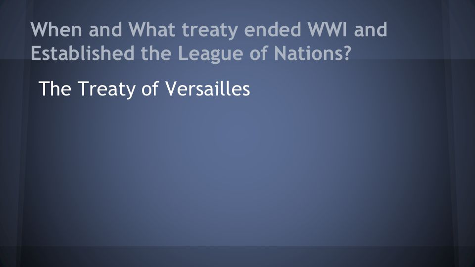 When and What treaty ended WWI and Established the League of Nations