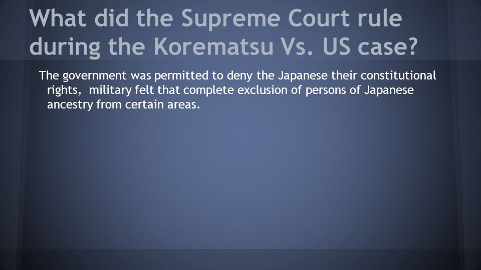 What did the Supreme Court rule during the Korematsu Vs. US case