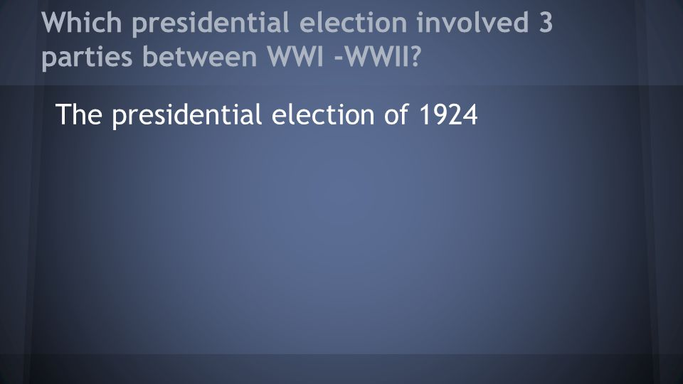 Which presidential election involved 3 parties between WWI -WWII