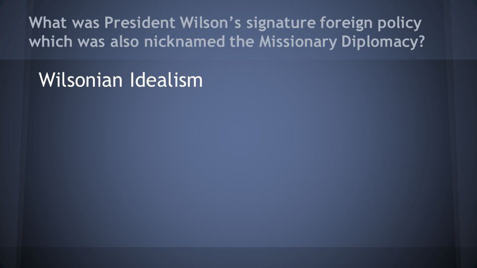 What was President Wilson's signature foreign policy which was also nicknamed the Missionary Diplomacy