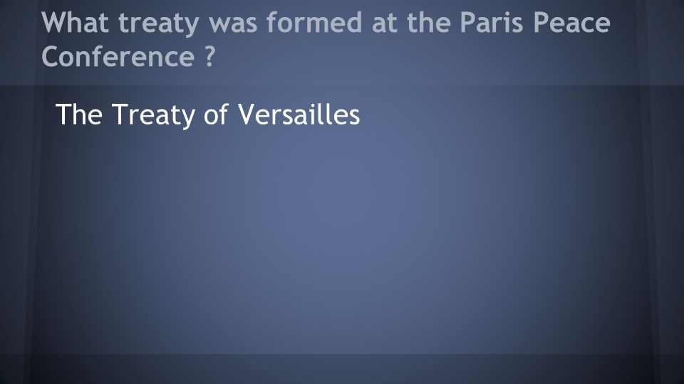 What treaty was formed at the Paris Peace Conference