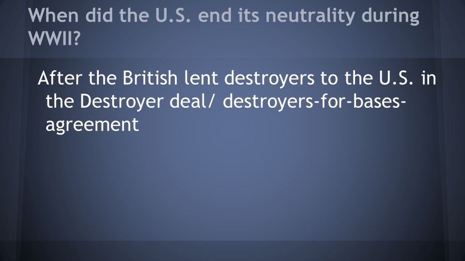 When did the U.S. end its neutrality during WWII