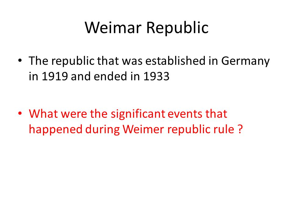 Weimar Republic The republic that was established in Germany in 1919 and ended in 1933.