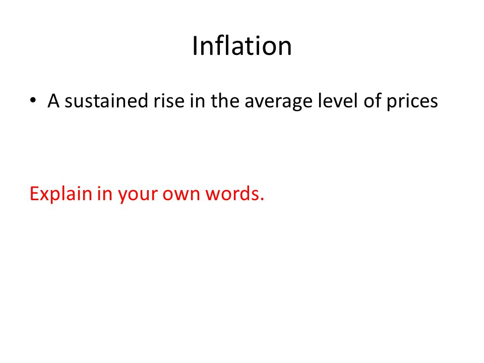 Inflation A sustained rise in the average level of prices