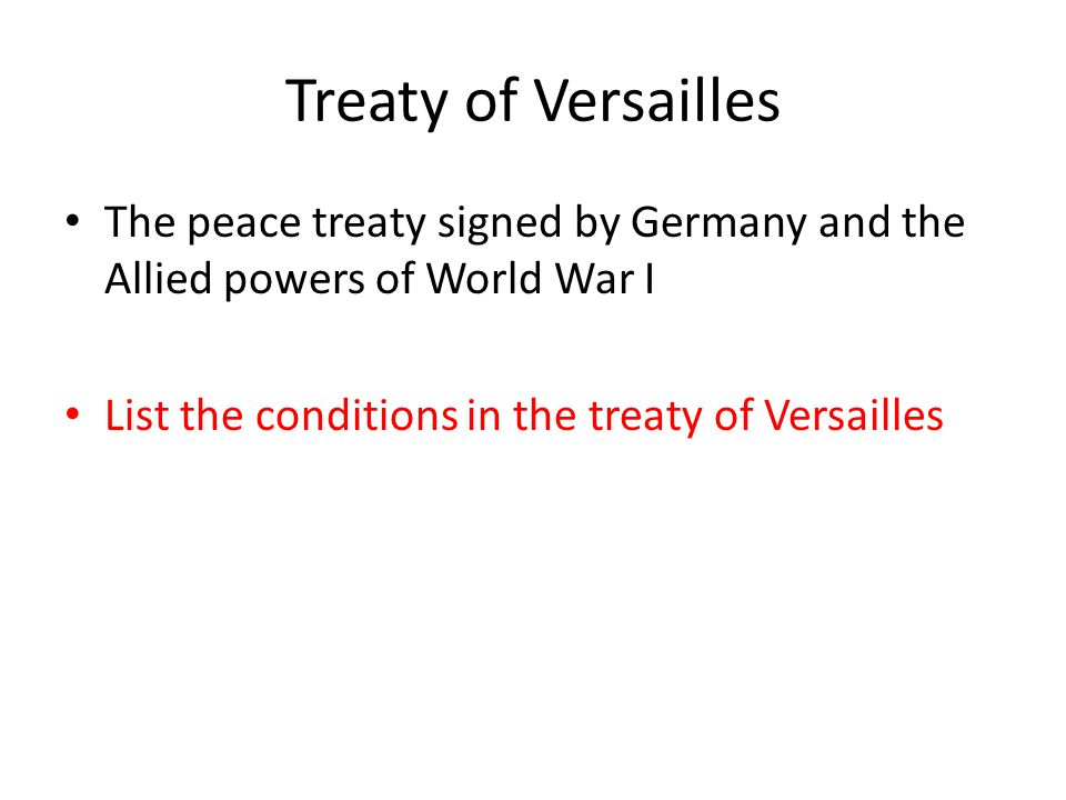 Treaty of Versailles The peace treaty signed by Germany and the Allied powers of World War I.
