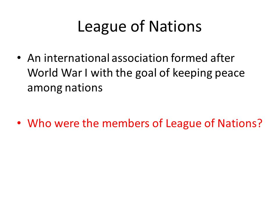 League of Nations An international association formed after World War I with the goal of keeping peace among nations.