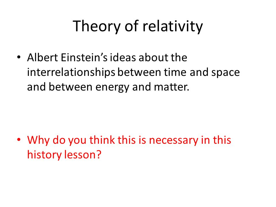 Theory of relativity Albert Einstein's ideas about the interrelationships between time and space and between energy and matter.