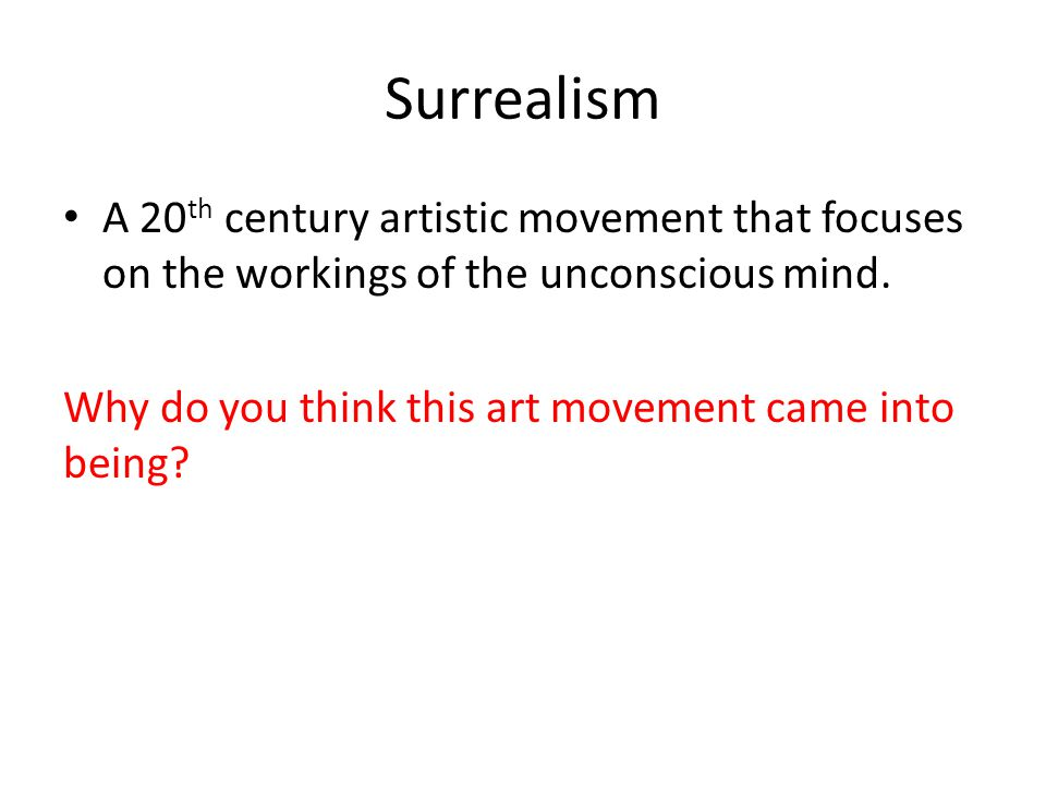 Surrealism A 20th century artistic movement that focuses on the workings of the unconscious mind.