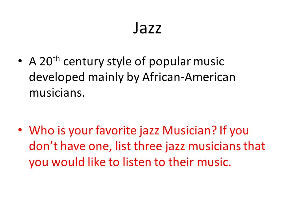 Jazz A 20th century style of popular music developed mainly by African-American musicians.