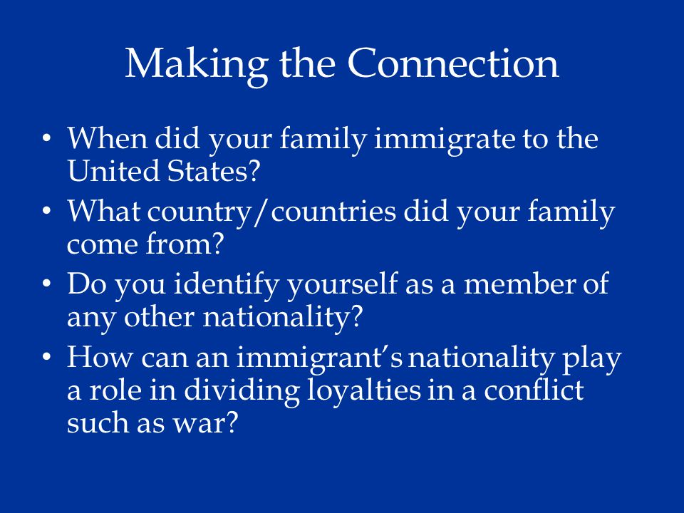 Making the Connection When did your family immigrate to the United States What country/countries did your family come from
