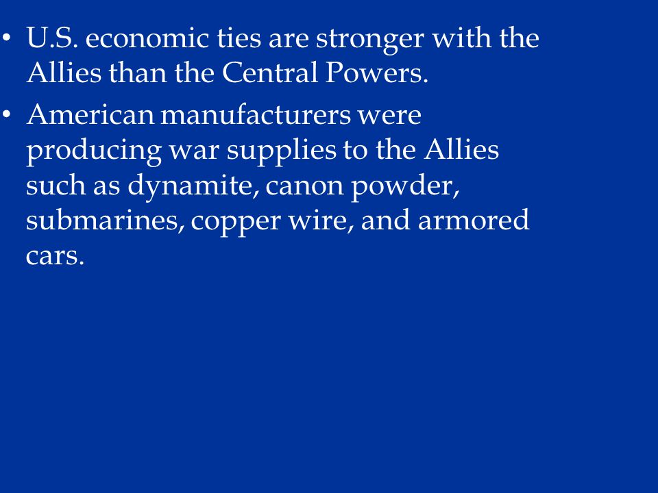 U.S. economic ties are stronger with the Allies than the Central Powers.