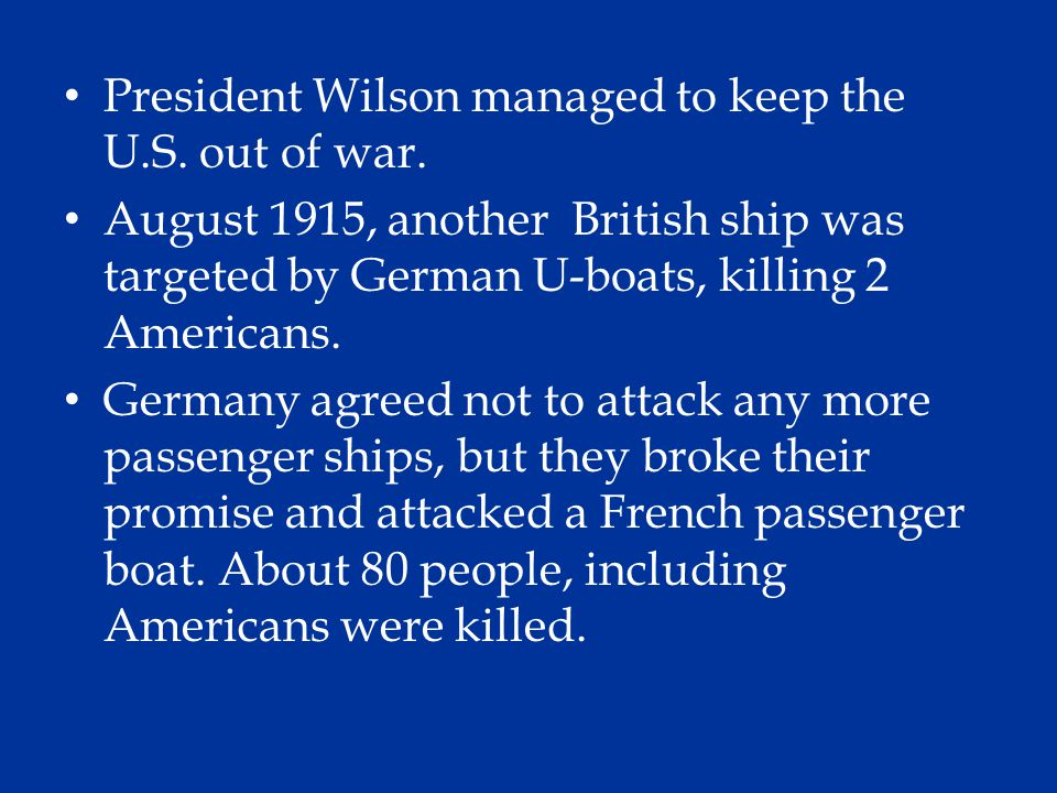 President Wilson managed to keep the U.S. out of war.