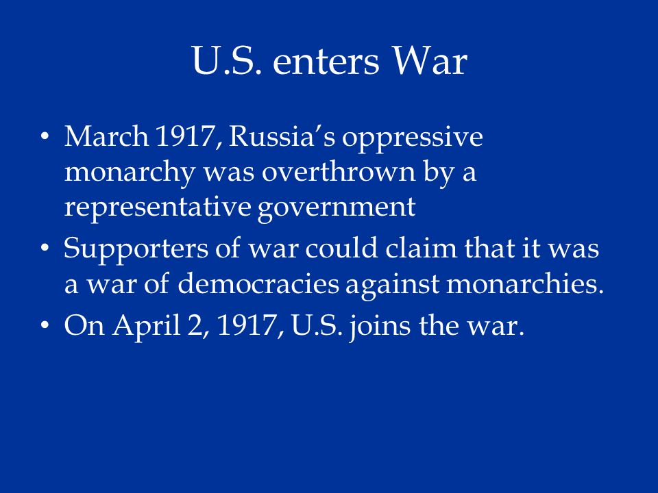 U.S. enters War March 1917, Russia's oppressive monarchy was overthrown by a representative government.