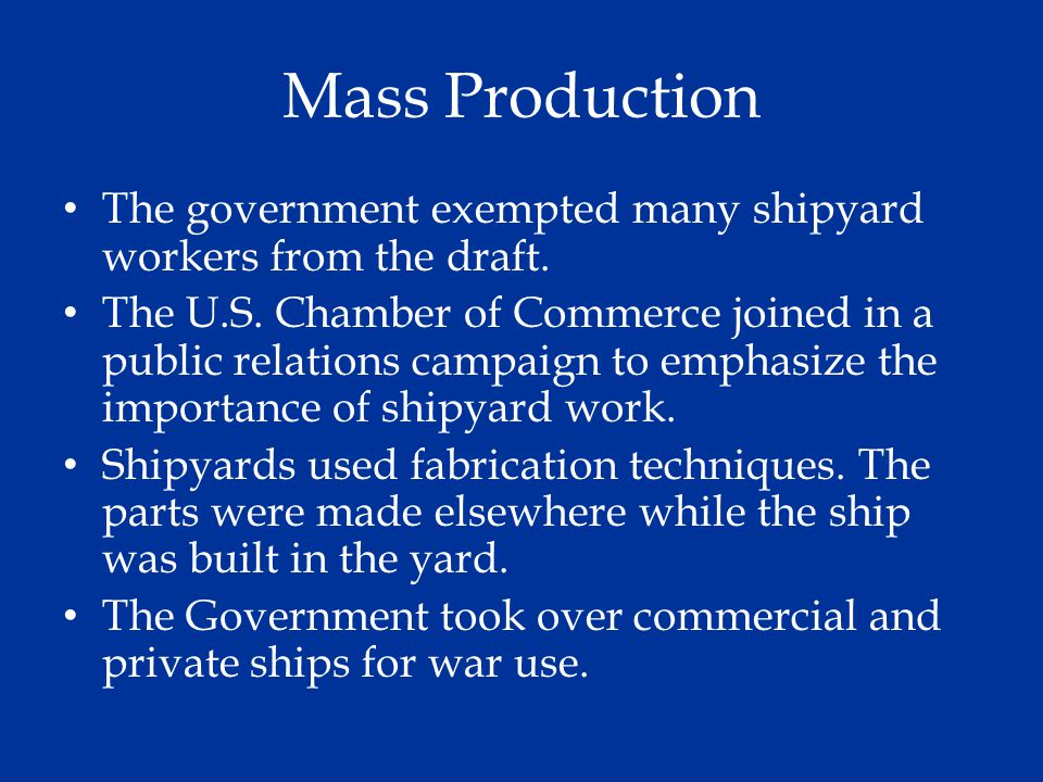 Mass Production The government exempted many shipyard workers from the draft.