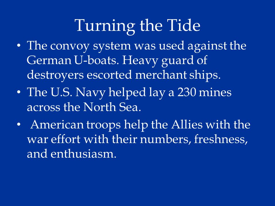 Turning the Tide The convoy system was used against the German U-boats. Heavy guard of destroyers escorted merchant ships.