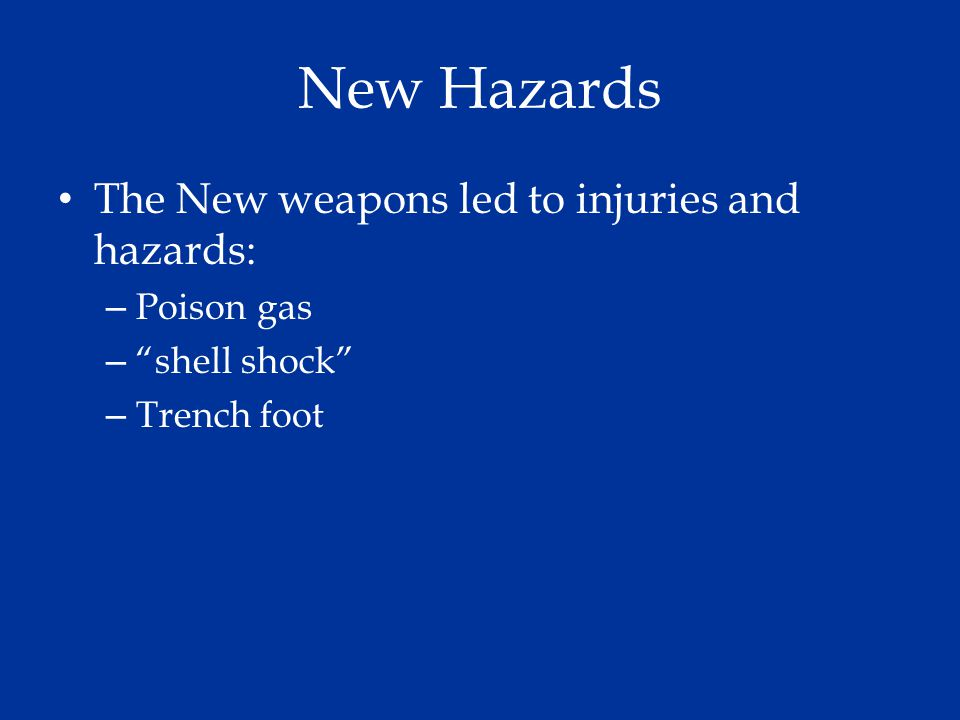 New Hazards The New weapons led to injuries and hazards: Poison gas