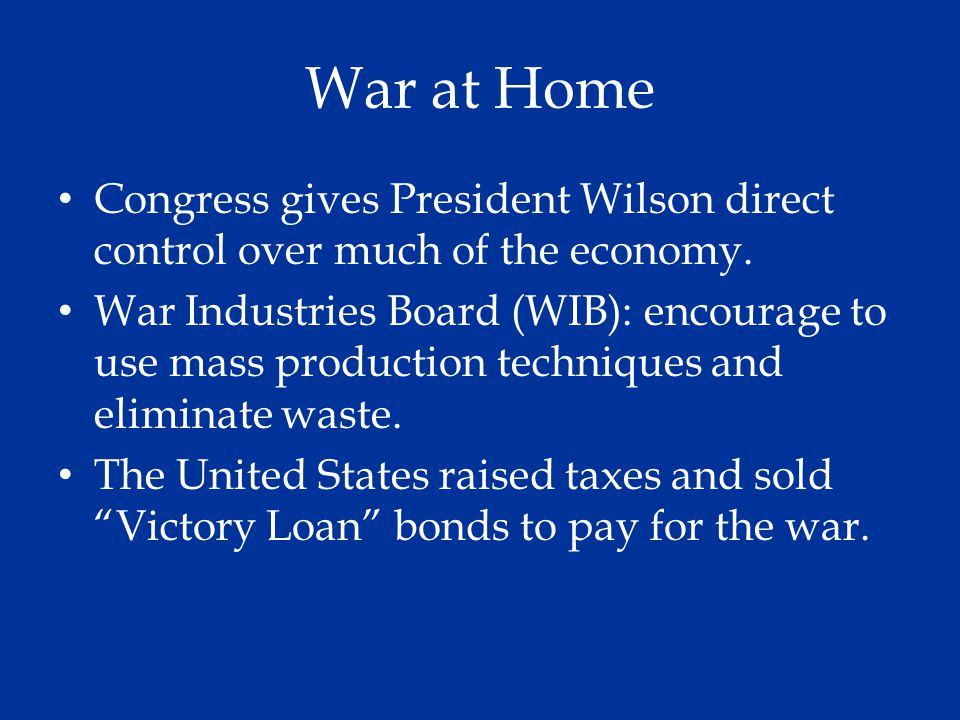 War at Home Congress gives President Wilson direct control over much of the economy.
