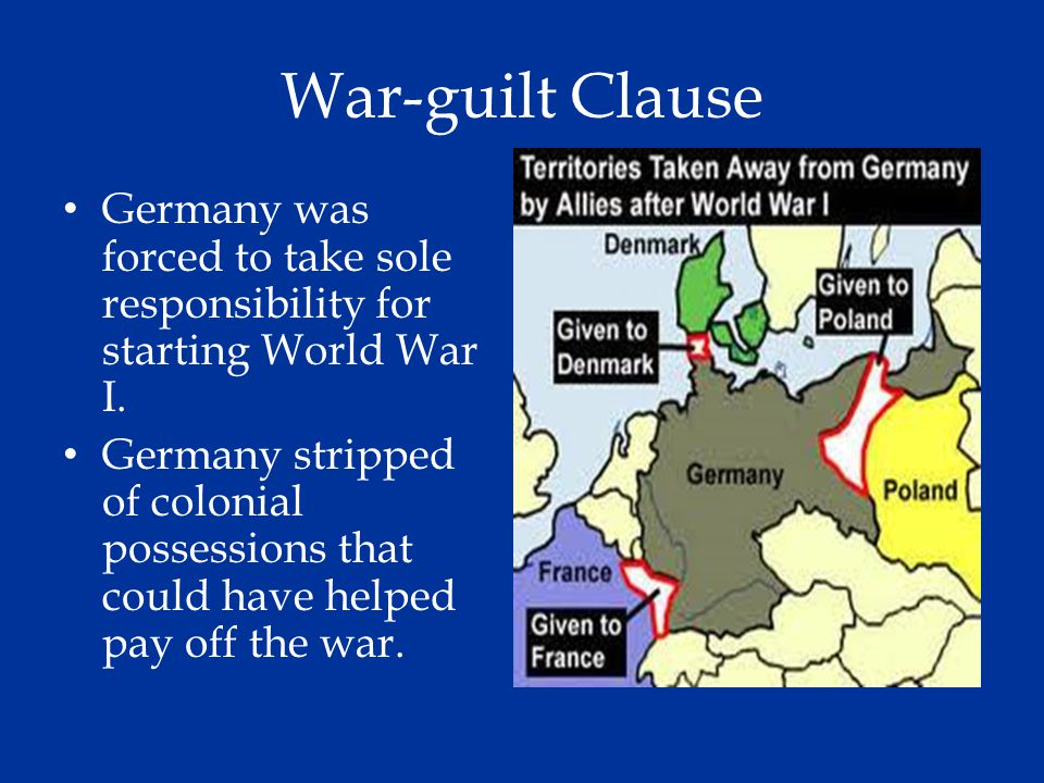 War-guilt Clause Germany was forced to take sole responsibility for starting World War I.