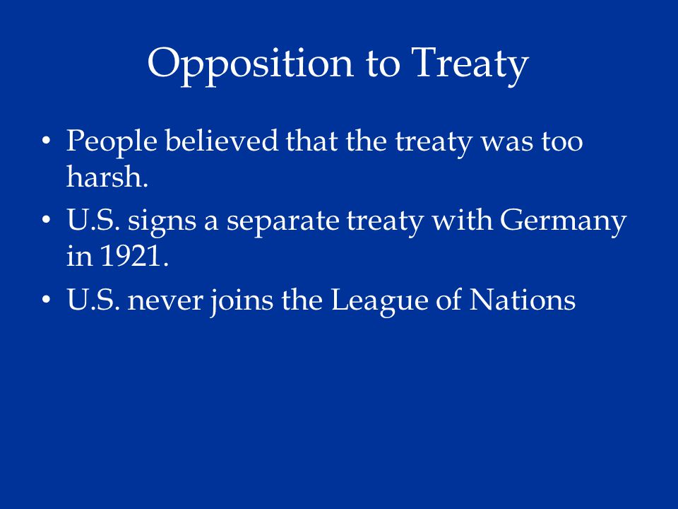 Opposition to Treaty People believed that the treaty was too harsh.