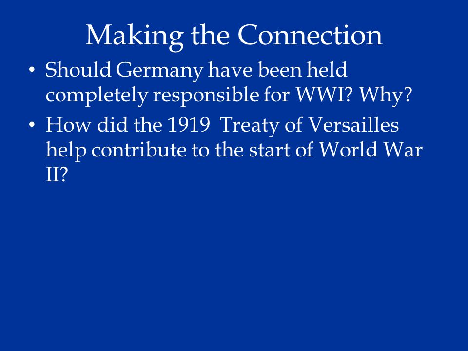 Making the Connection Should Germany have been held completely responsible for WWI Why