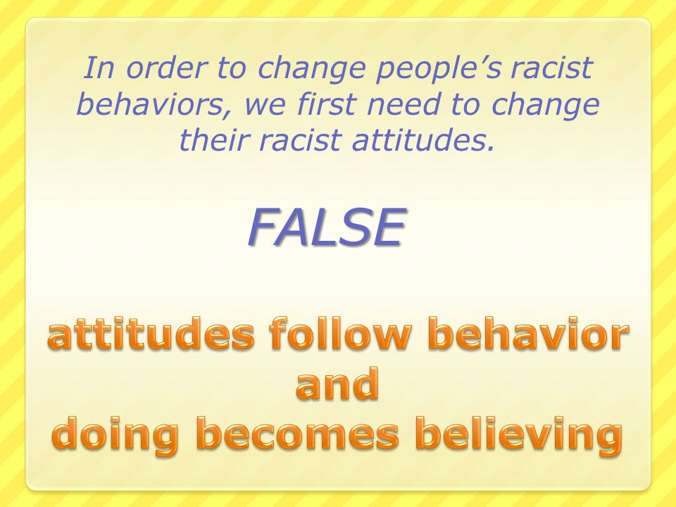attitudes follow behavior doing becomes believing