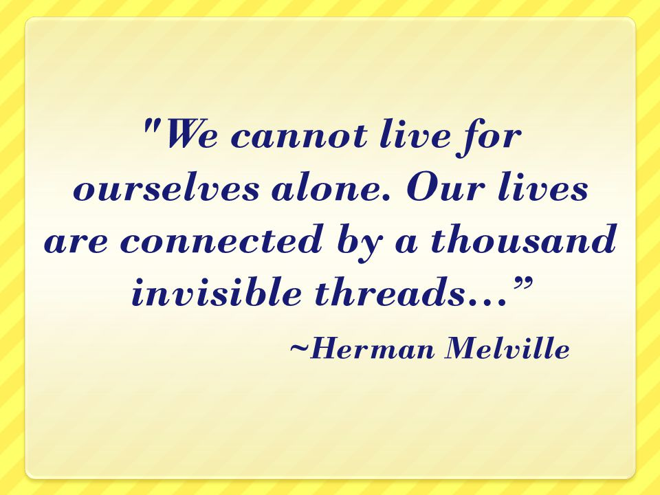 We cannot live for ourselves alone