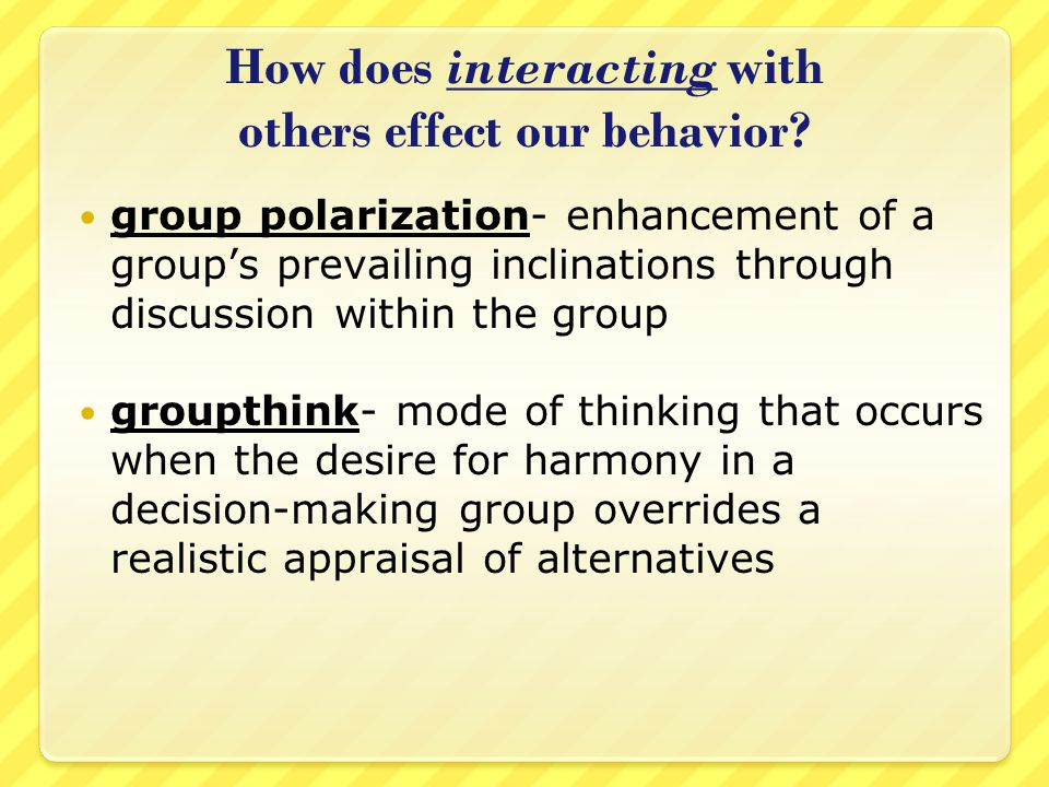 How does interacting with others effect our behavior