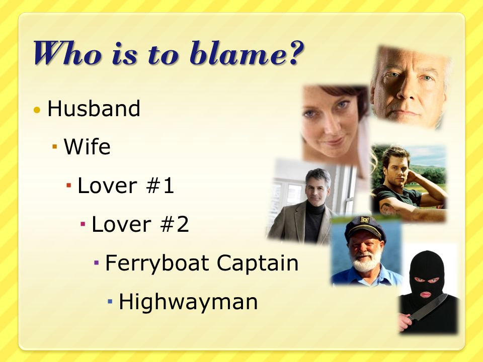 Who is to blame Husband Wife Lover #1 Lover #2 Ferryboat Captain