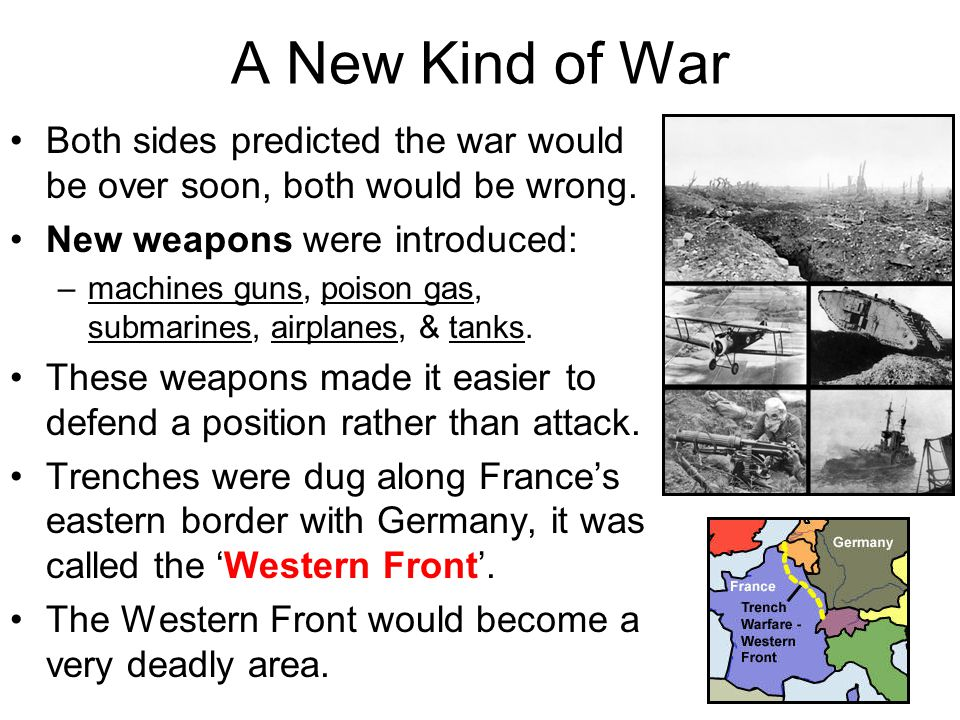 A New Kind of War Both sides predicted the war would be over soon, both would be wrong. New weapons were introduced: