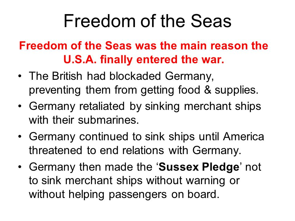Freedom of the Seas Freedom of the Seas was the main reason the U.S.A. finally entered the war.