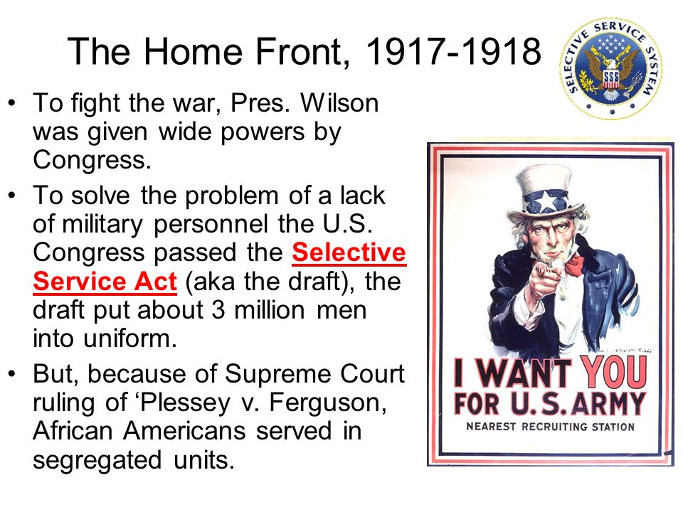 The Home Front, 1917-1918 To fight the war, Pres. Wilson was given wide powers by Congress.