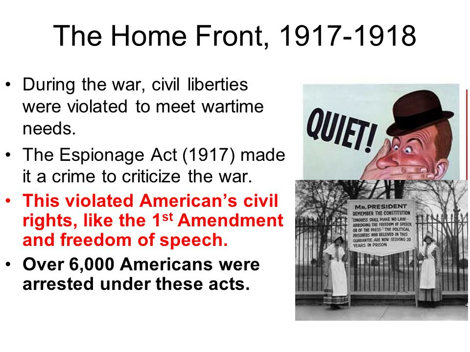 The Home Front, 1917-1918 During the war, civil liberties were violated to meet wartime needs.