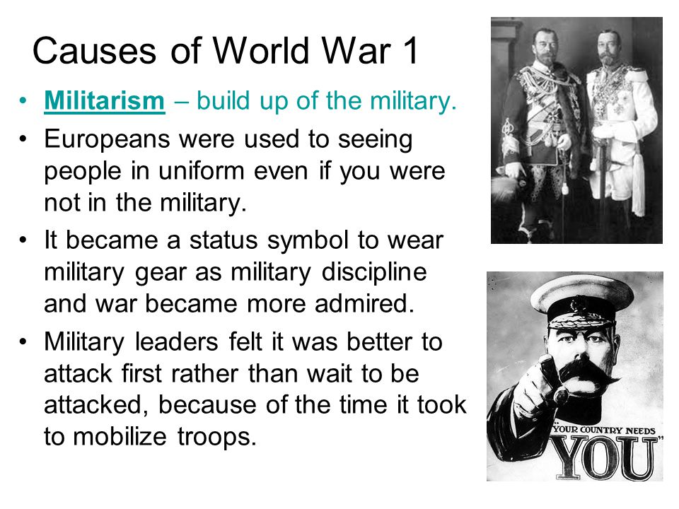 Causes of World War 1 Militarism – build up of the military.