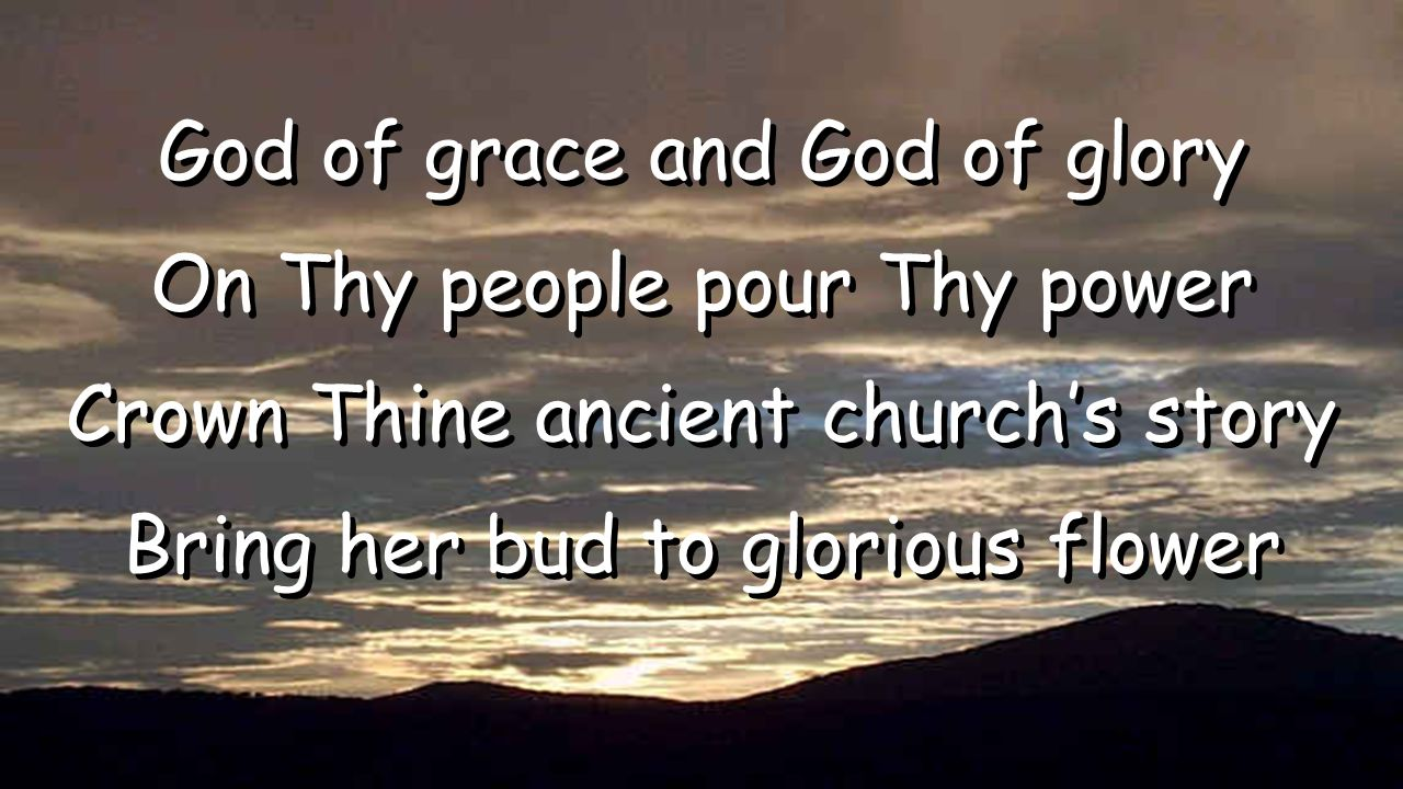 God of grace and God of glory On Thy people pour Thy power