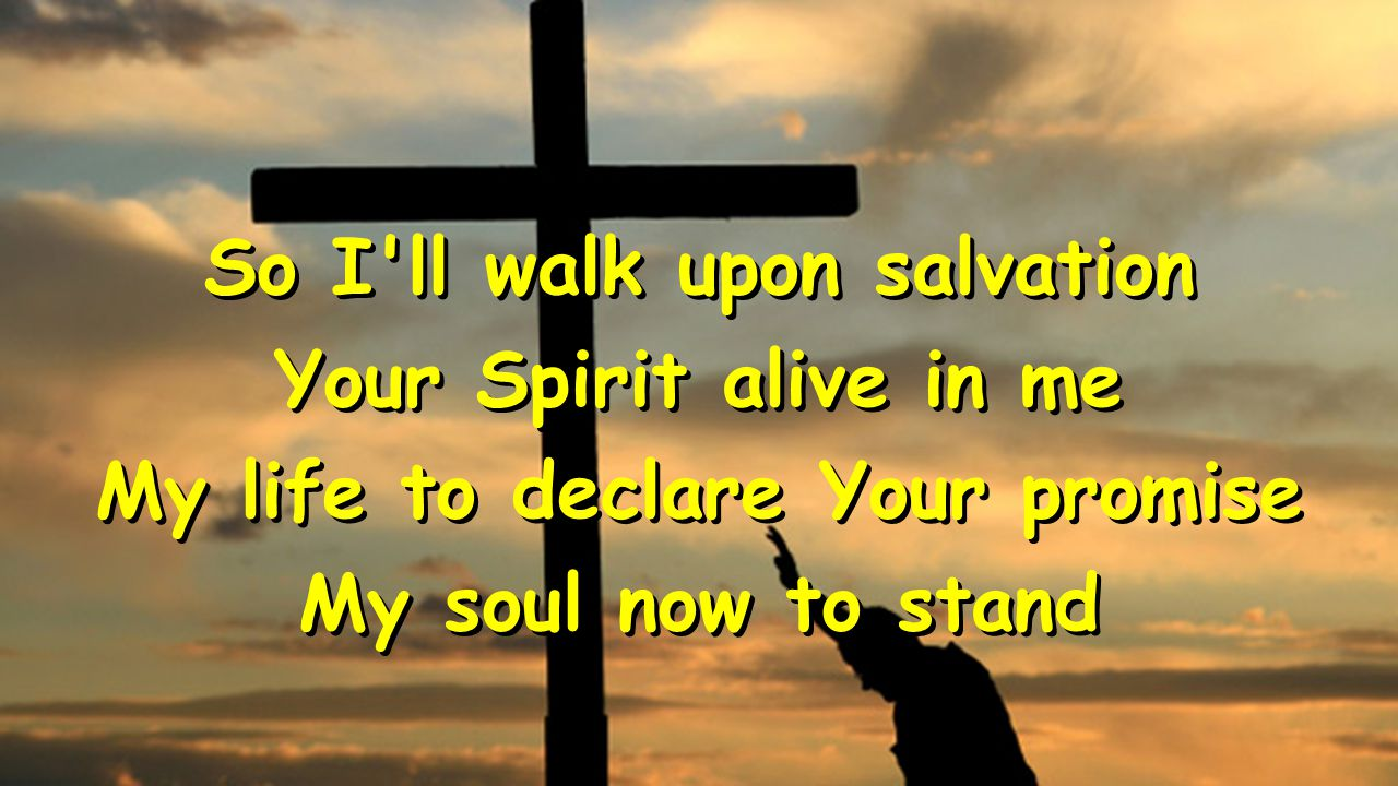 So I ll walk upon salvation My life to declare Your promise