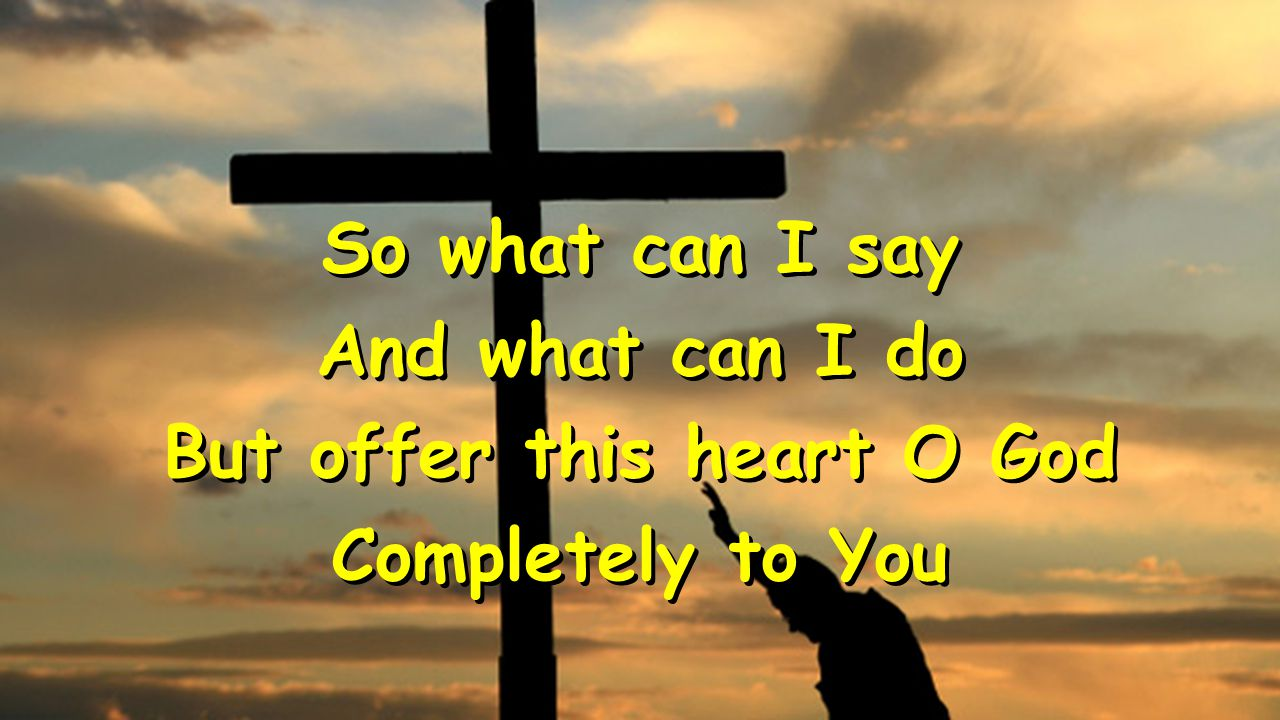 But offer this heart O God