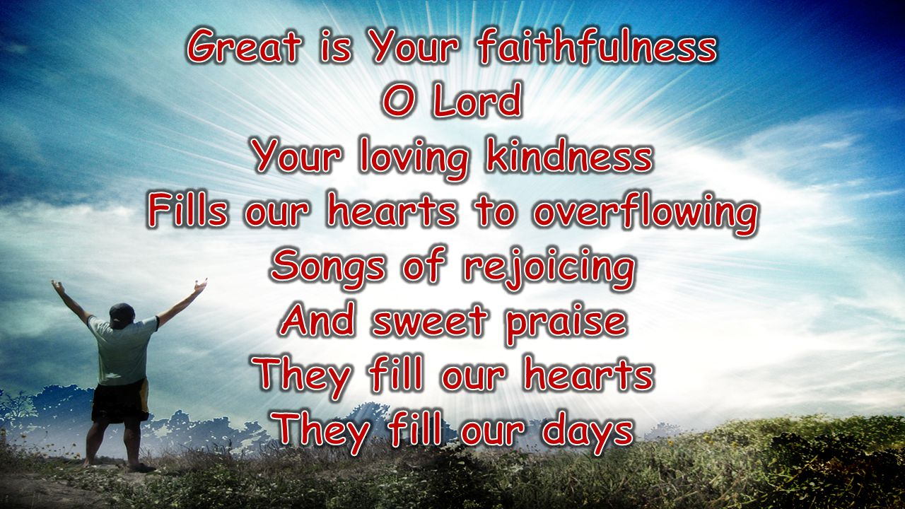 Great is Your faithfulness Fills our hearts to overflowing