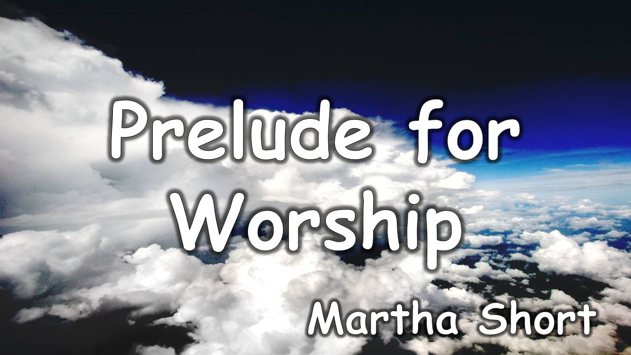 Prelude for Worship Martha Short