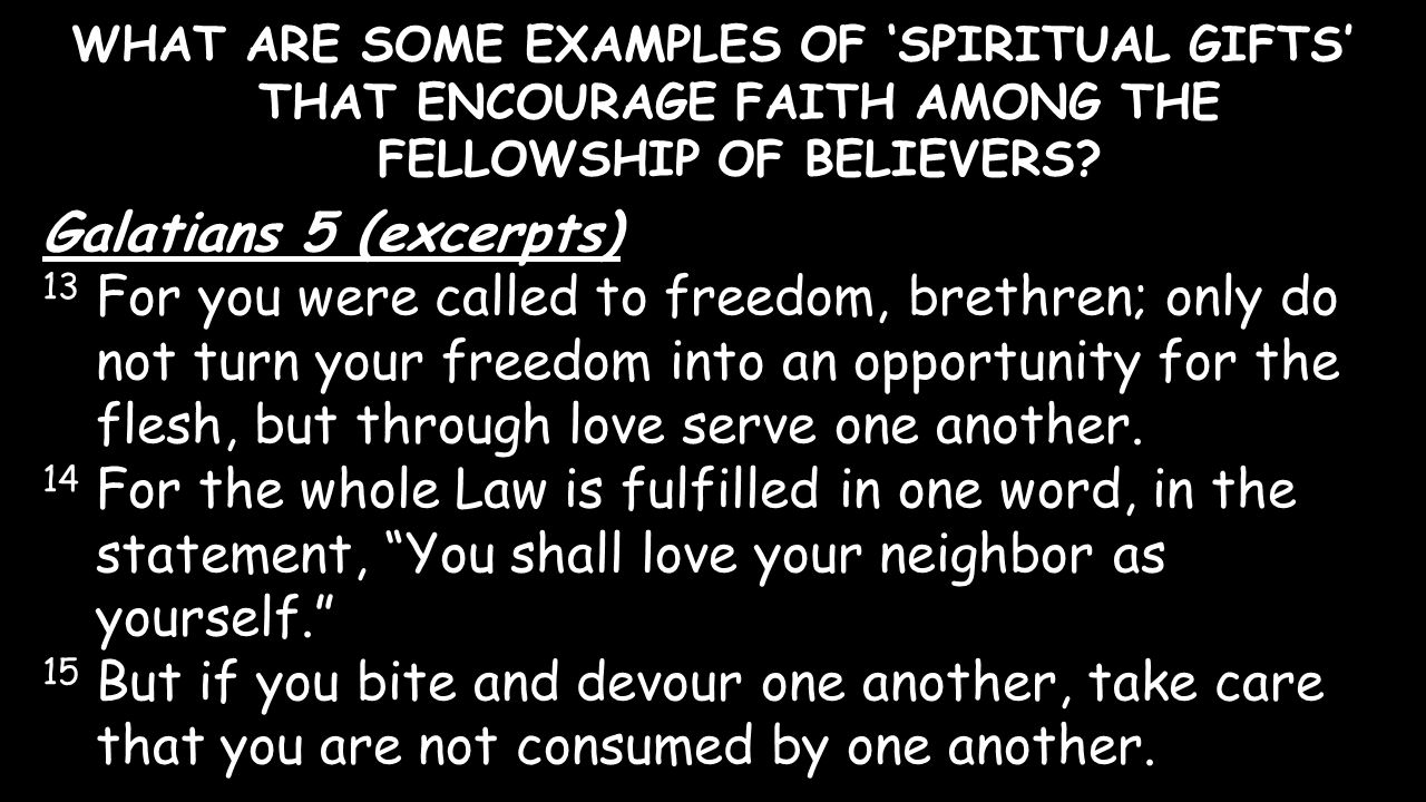 WHAT ARE SOME EXAMPLES OF 'SPIRITUAL GIFTS' THAT ENCOURAGE FAITH AMONG THE FELLOWSHIP OF BELIEVERS