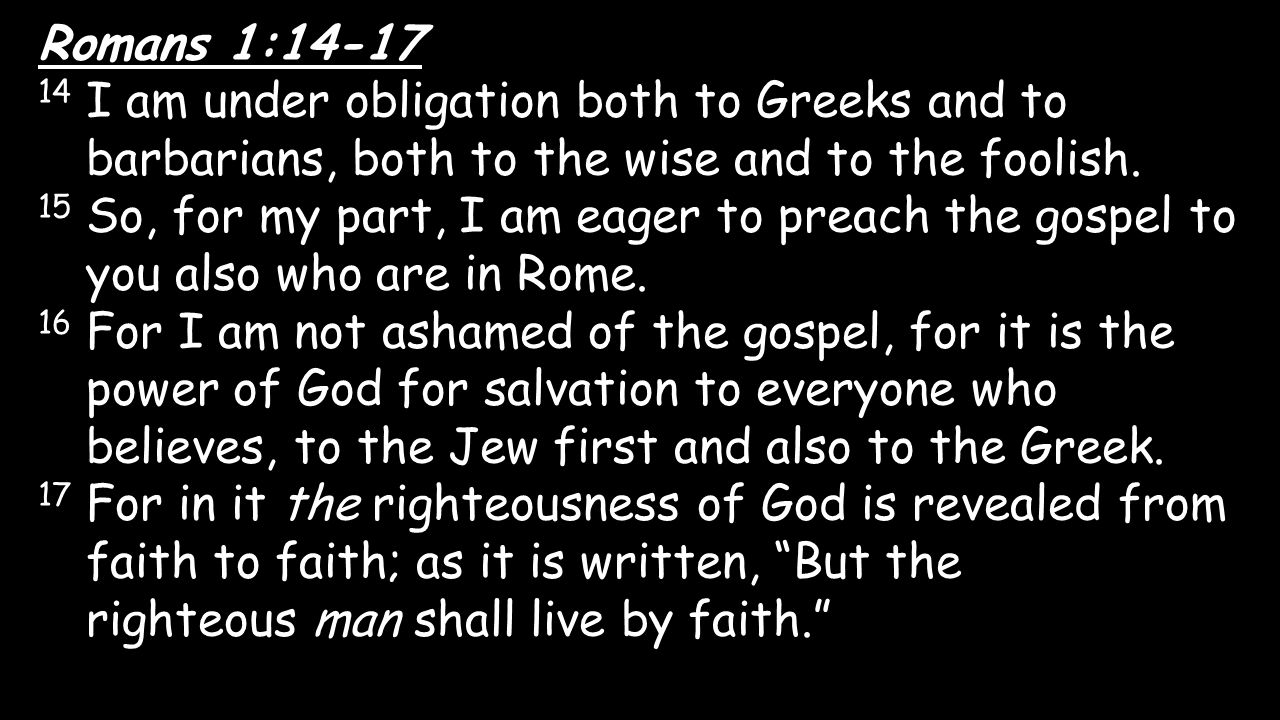 Romans 1:14-17 14 I am under obligation both to Greeks and to barbarians, both to the wise and to the foolish.