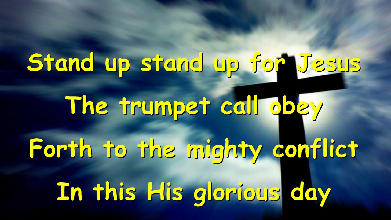 Stand up stand up for Jesus The trumpet call obey
